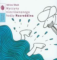 okładka Wyczyny niezrównanego hodży Nasreddina, Książka   Shah Idries