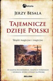 okładka Tajemnicze dzieje Polski Wątki magiczne i tragiczne, Książka | Jerzy Besala