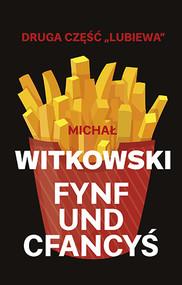 okładka Fynf und cfancyś (wyd. 2019), Książka | Michał Witkowski