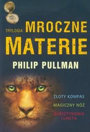 okładka Mroczne materie Trylogia Złoty kopmas Magiczny nóż Bursztynowa luneta, Książka   Philip Pullman