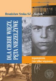 okładka Dla Ciebie więzy, pęta niezelżywe Wspomnienia (nie tylko) więzienne., Książka | Bronisław Sroka