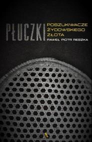 okładka Płuczki W poszukiwaniu żydowskiego złota, Książka | Paweł Piotr Reszka