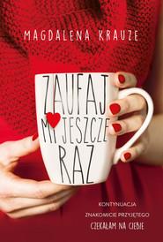 okładka Zaufaj mi jeszcze raz, Książka | Krauze Magdalena