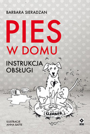 okładka Pies w domu Instrukcja obsługi, Książka | Sieradzan Barbara