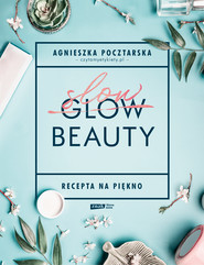 okładka Slow Beauty. Recepta na piękno, Ebook | Agnieszka Pocztarska