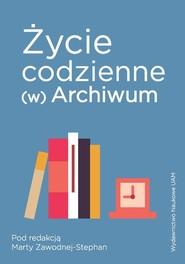 okładka Życie codzienne (w) Archiwum, Książka | Zawodna-Stephan Marta