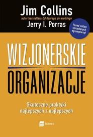 okładka Wizjonerskie organizacje Skuteczne praktyki najlepszych z najlepszych, Książka | Jim Collins, Jerry I. Porras