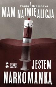 okładka Mam na imię Alicja Jestem narkomanką, Książka | Brezinova Ivona