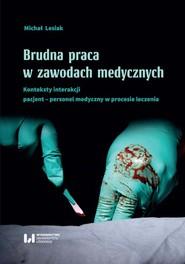 okładka Brudna praca w zawodach medycznych Konteksty interakcji pacjent–personel medyczny w procesie leczenia, Książka | Lesiak Michał