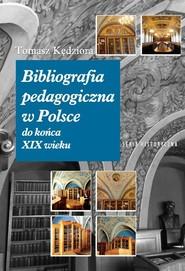 okładka Bibliografia pedagogiczna w Polsce do końca XIX wieku, Książka | Kędziora Tomasz