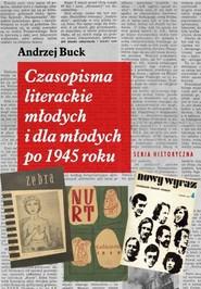 okładka Czasopisma literackie młodych i dla młodych po 1945 roku, Książka | Buck Andrzej