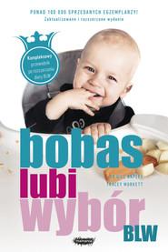 okładka BLW. Bobas lubi wybór, Książka | Gill Rapley, Tracey Murkett