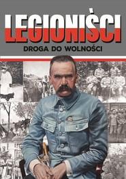 okładka Legioniści Droga do wolności, Książka | Józefina Korpyś, Ireneusz Korpyś