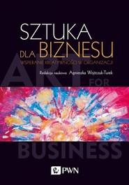 okładka Sztuka dla biznesu Wspieranie kreatywności w organizacji, Książka  