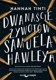 okładka Dwanaście żywotów Samuela Hawleya, Książka | Tinti Hannah