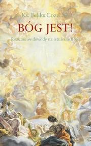okładka Bóg jest! Rozumowe dowody na istnienie Boga, Książka | Cozel Feliks