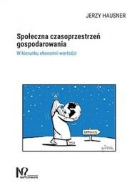 okładka Społeczna czasoprzestrzeń gospodarowania, Książka   Jerzy Hausner