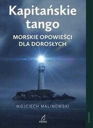 okładka Kapitańskie tango Morskie opowieści dla dorosłych, Książka   Wojciech Malinowski