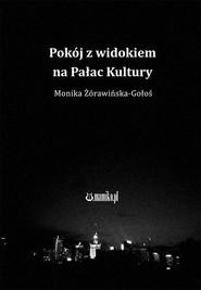 okładka Pokój z widokiem na Pałac Kultury, Książka   Żórawińska-Gołoś Monika
