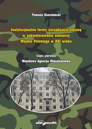 okładka Instytucjonalne formy zarządzania zmianą w zakwaterowaniu żołnierzy Wojska Polskiego w XXI wieku, Książka | Kościelecki Tomasz