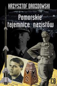 okładka Pomorskie tajemnice III Rzeszy, Książka | Krzysztof Drozdowski