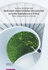 okładka Społecznie odpowiedzialne inwestowanie na rynku kapitałowym w Polsce Stan i perspektywy rozwoju, Książka | Kłobukowska Justyna
