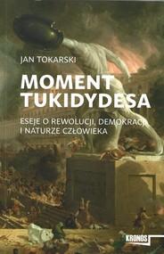 okładka Moment Tukidydesa Eseje o rewolucji, demokracji i naturze człowieka, Książka   Jan Tokarski