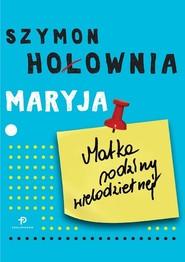 okładka Maryja Matka rodziny wielodzietnej, Książka | Szymon Hołownia