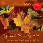 okładka Jesień liścia Jasia Opowieść o życiu dla małych i dużych, Książka | Buscaglia Leo