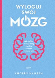 okładka Wyloguj swój mózg. Jak zadbać o swój mózg w dobie nowych technologii, Książka | Hansen Andres