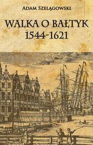 okładka Walka o Bałtyk 1544-1621, Książka | Adam Szelągowski