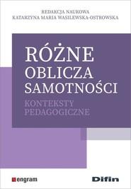 okładka Różne oblicza samotności Konteksty pedagogiczne, Książka | Katarzyna Maria redakcja naukowa Wasilewska-Ostrowska