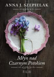 okładka Młyn nad Czarnym Potokiem Wielkie Litery, Książka | Anna J. Szepielak