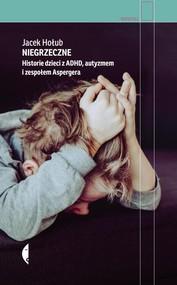 okładka Niegrzeczne Historie dzieci z ADHD, autyzmem i zespołem Aspergera, Książka | Hołub Jacek