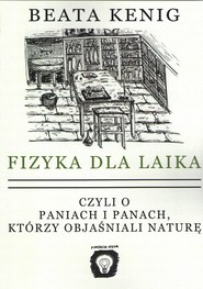 okładka Fizyka dla laika czyli o paniach i panach, którzy objaśniali naturę, Książka | Kenig Beata