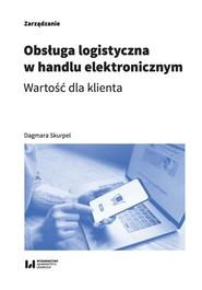 okładka Obsługa logistyczna w handlu elektronicznym Wartość dla klienta, Książka | Skurpel Dagmara