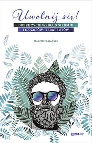 okładka Uwolnij się! Dobre życie według siedmiu filozofów-terapeutów, Książka | Marcin Fabjański