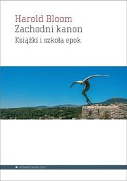 okładka Zachodni kanon Książki i szkoła epok, Książka   Bloom Harold