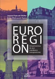 okładka Euroregion Od partnerstwa do sieci współpracy transgranicznej, Książka   Joanna Frątczak-Müller, Anna Mielczarek-Żejmo