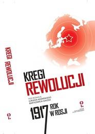 okładka Kręgi rewolucji Rok 1917 w Rosji, Książka   null