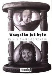 okładka Wszystko już było, Książka | Ciołko-Borkowska Kamila