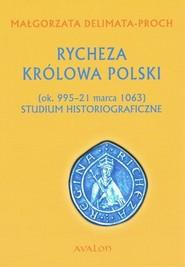 okładka Rycheza Królowa Polski Studium historiograficzne (ok. 995-21 marca 1063), Książka   Delimata-Proch Małgorzata