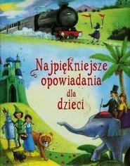 okładka Najpiękniejsze opowiadania dla dzieci, Książka | Praca Zbiorowa