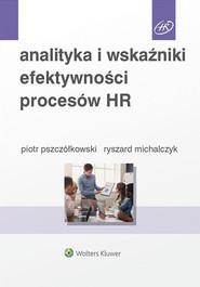 okładka Analityka i wskaźniki efektywności procesów HR, Książka | Ryszard Michalczyk, Piotr Pszczółkowski