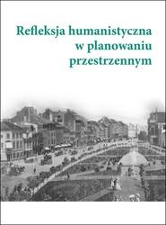 okładka Refleksja humanistyczna w planowaniu przestrzennym, Książka | redakcją Aleksandry Wójtowicz i Jacka Paulinka Pod