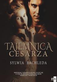 okładka Tajemnica Cesarza, Książka | Bachleda Sylwia