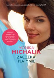 okładka Zaczekaj na mnie, Książka | Monika Michalik