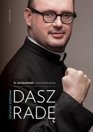 okładka Dasz radę Ostatnia rozmowa, Książka | Ks. Jan Kaczkowski, Joanna Podsadecka