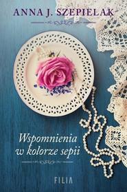 okładka Wspomnienia w kolorze sepii, Książka | Anna J. Szepielak