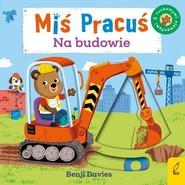 okładka Miś Pracuś Na budowie, Książka | Davies Benji